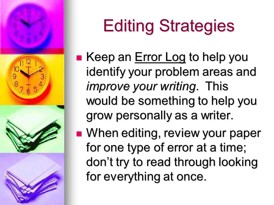 Editing Strategies Keep an Error Log to help you identify your problem areas and improve your writing.