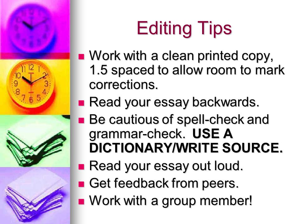 Editing Tips Work with a clean printed copy, 1.5 spaced to allow room to mark corrections.