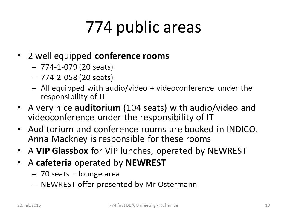 774 public areas 2 well equipped conference rooms – 774-1-079 (20 seats) – 774-2-058 (20 seats) – All equipped with audio/video + videoconference unde