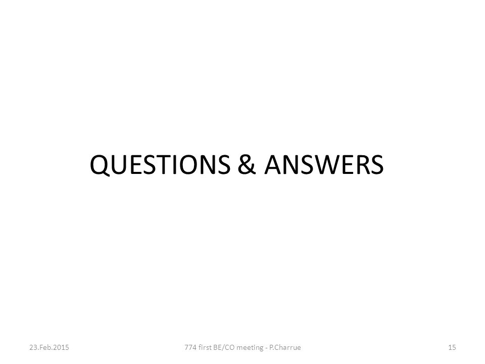QUESTIONS & ANSWERS 23.Feb.2015774 first BE/CO meeting - P.Charrue15