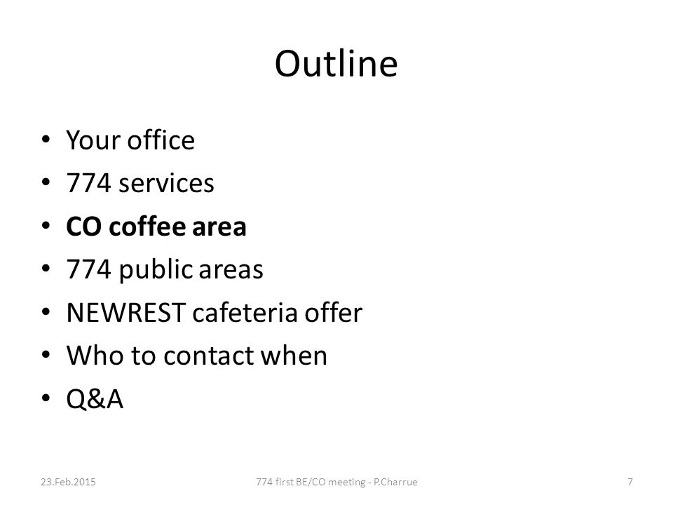 Outline Your office 774 services CO coffee area 774 public areas NEWREST cafeteria offer Who to contact when Q&A 23.Feb.2015774 first BE/CO meeting -