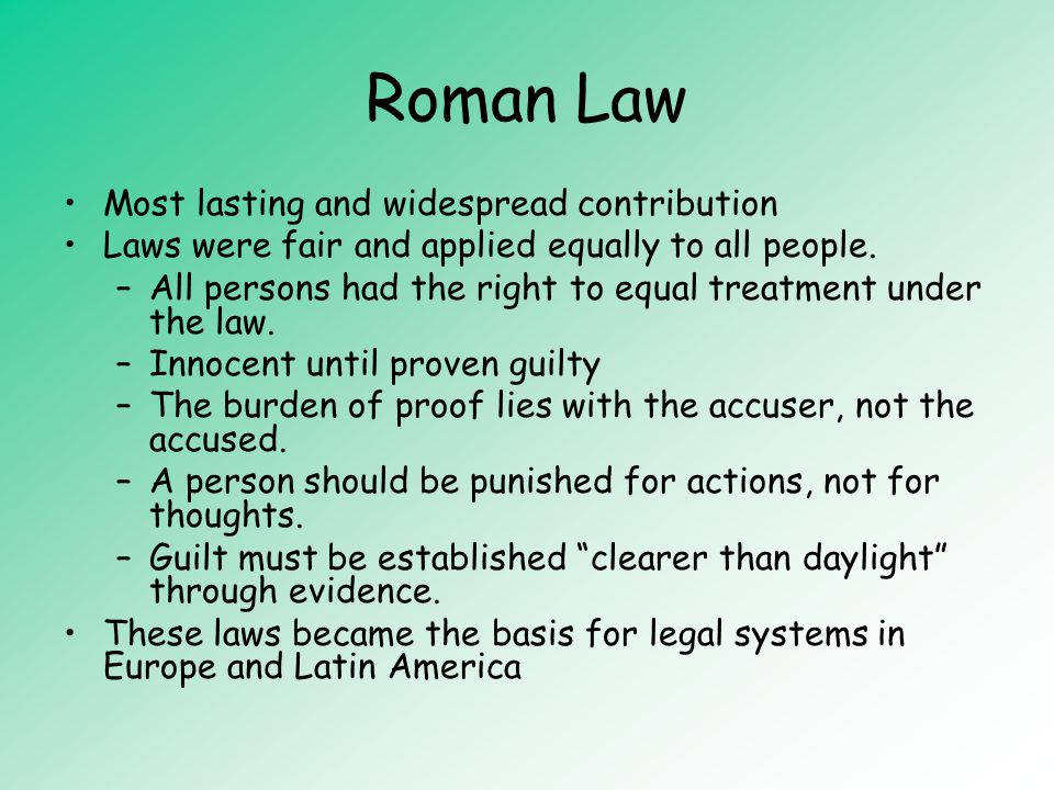 Roman Law Most lasting and widespread contribution Laws were fair and applied equally to all people.