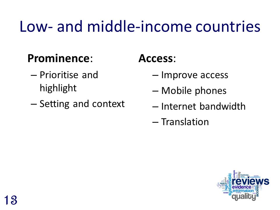 Low- and middle-income countries Prominence: – Prioritise and highlight – Setting and context 13 Access: – Improve access – Mobile phones – Internet bandwidth – Translation
