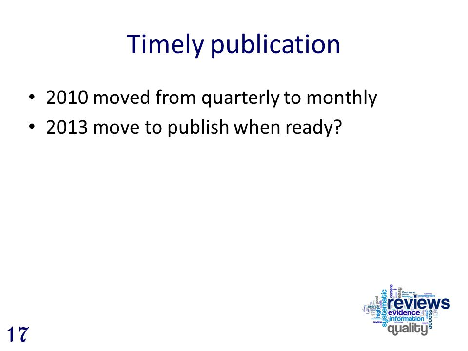 Timely publication 2010 moved from quarterly to monthly 2013 move to publish when ready? 17