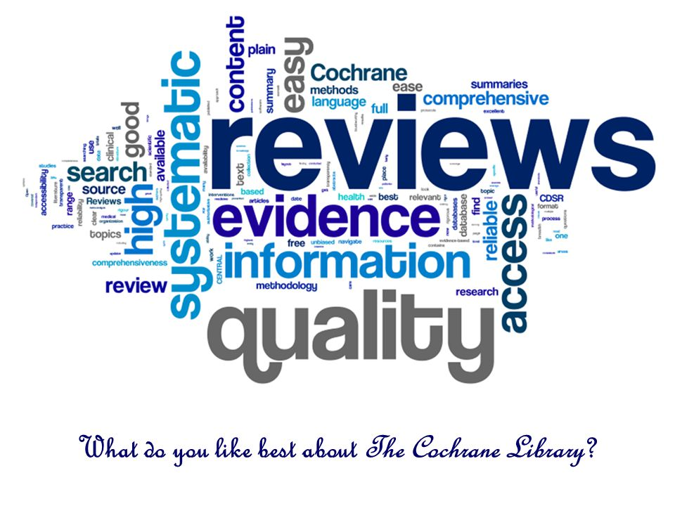 What do you like best about The Cochrane Library