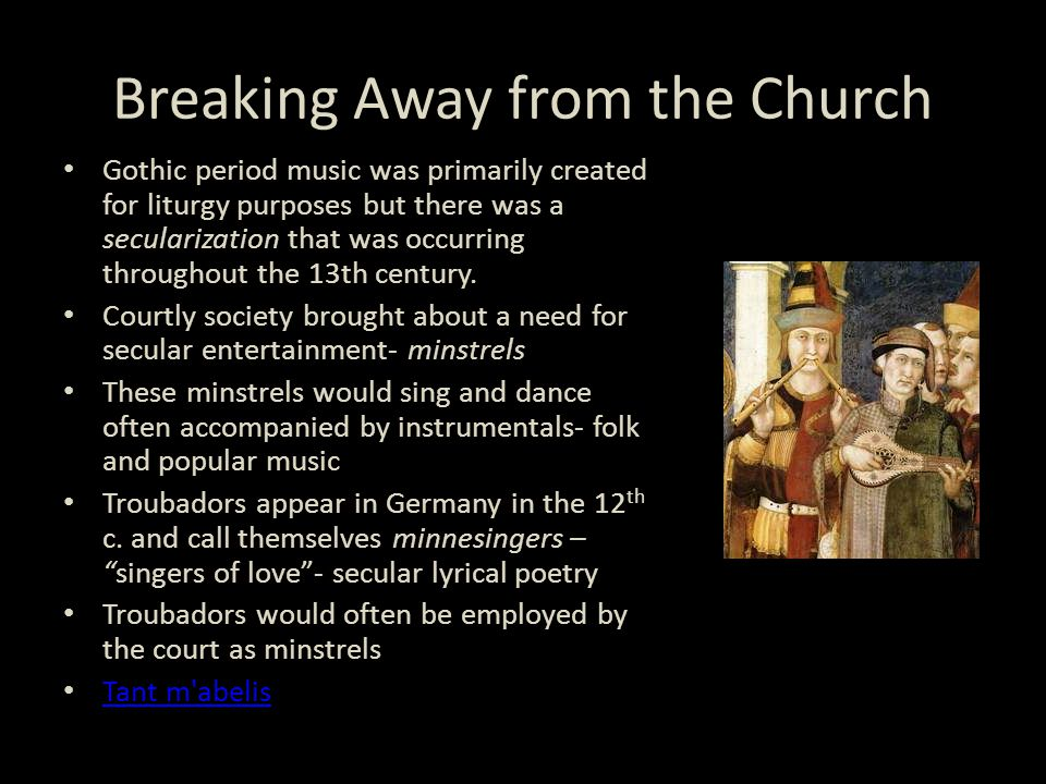 Breaking Away from the Church Gothic period music was primarily created for liturgy purposes but there was a secularization that was occurring throughout the 13th century.