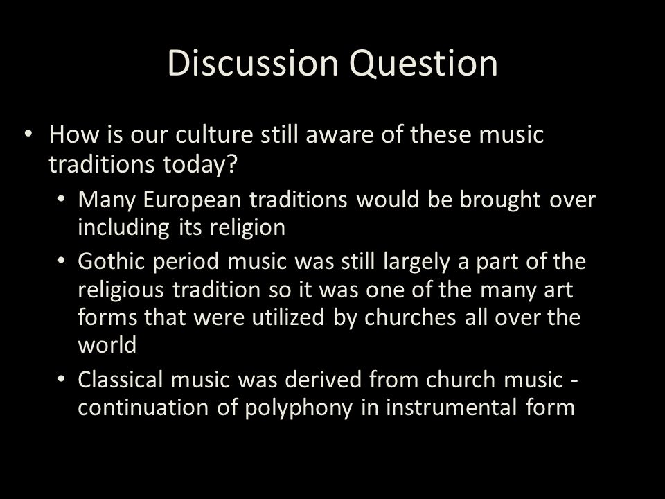 Discussion Question How is our culture still aware of these music traditions today.