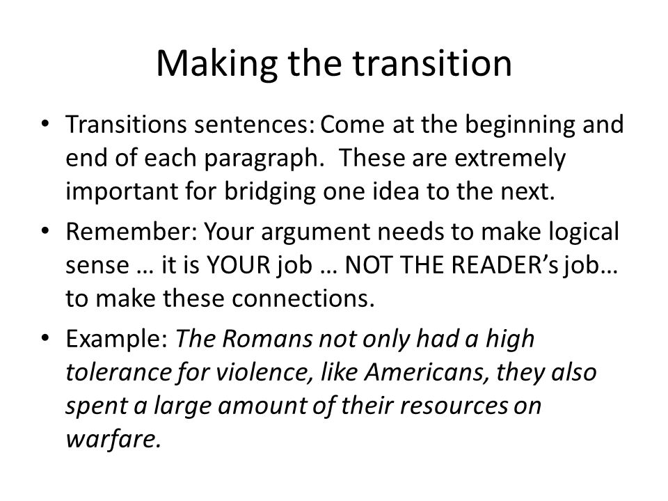 Making the transition Transitions sentences: Come at the beginning and end of each paragraph.