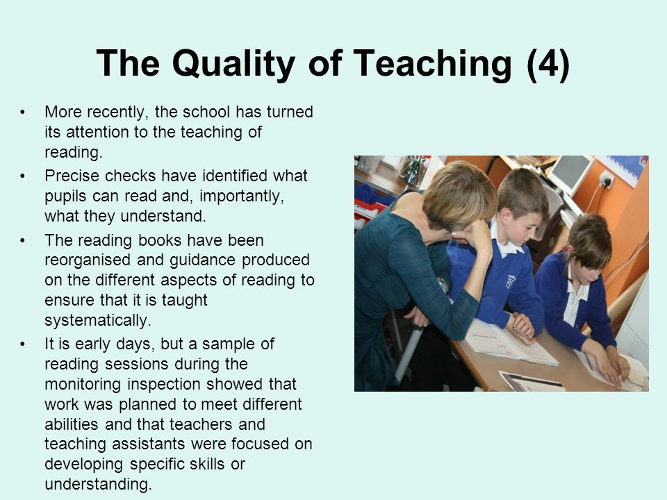 The Quality of Teaching (4) More recently, the school has turned its attention to the teaching of reading.