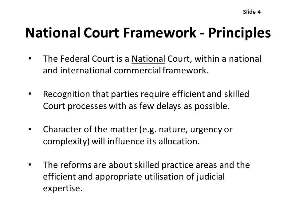 National Court Framework - Principles The Federal Court is a National Court, within a national and international commercial framework. Recognition tha