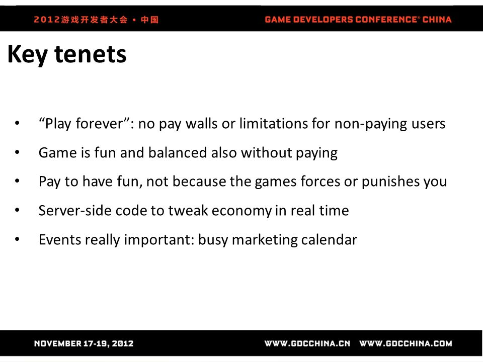 "Key tenets ""Play forever"": no pay walls or limitations for non-paying users Game is fun and balanced also without paying Pay to have fun, not because"