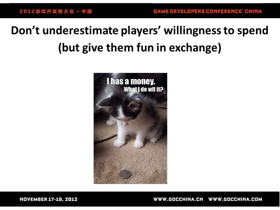 Don't underestimate players' willingness to spend (but give them fun in exchange)