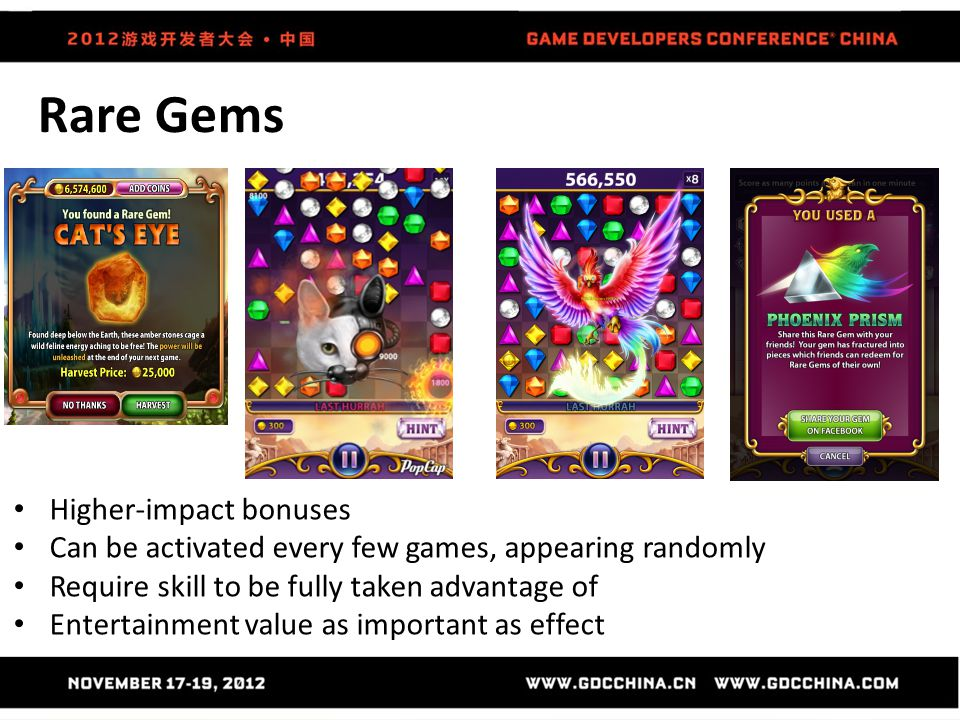 Rare Gems Higher-impact bonuses Can be activated every few games, appearing randomly Require skill to be fully taken advantage of Entertainment value as important as effect