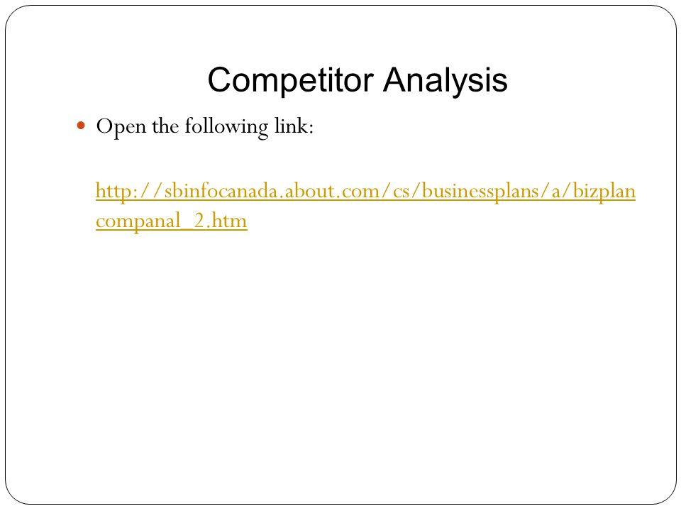 Competitor Analysis Open the following link: http://sbinfocanada.about.com/cs/businessplans/a/bizplan companal_2.htm