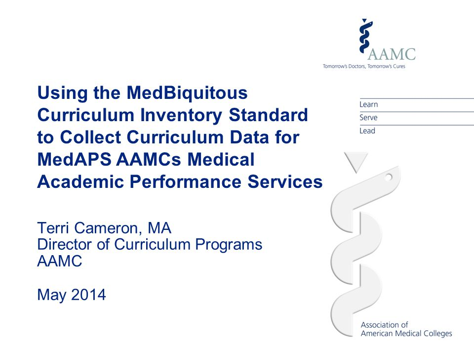 Using the MedBiquitous Curriculum Inventory Standard to Collect Curriculum Data for MedAPS AAMCs Medical Academic Performance Services Terri Cameron,