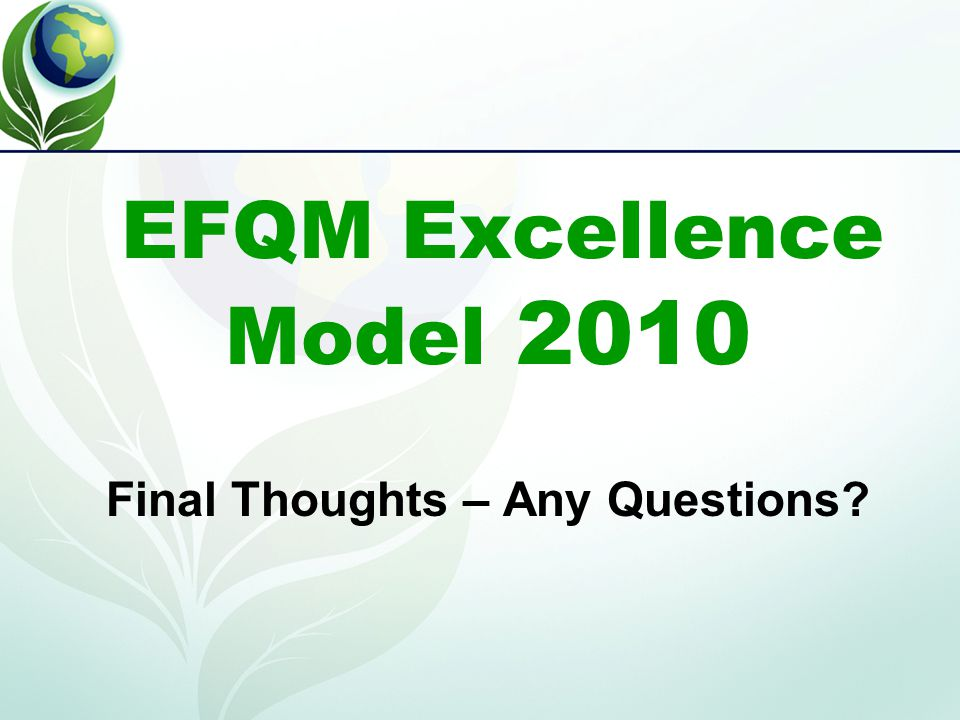EFQM Excellence Model 2010 Final Thoughts – Any Questions