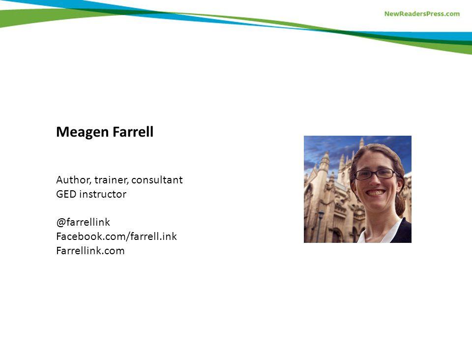 Meagen Farrell Author, trainer, consultant GED instructor @farrellink Facebook.com/farrell.ink Farrellink.com