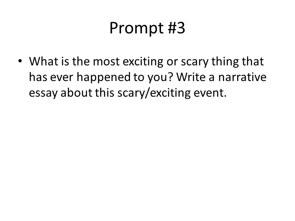 Prompt #3 What is the most exciting or scary thing that has ever happened to you.