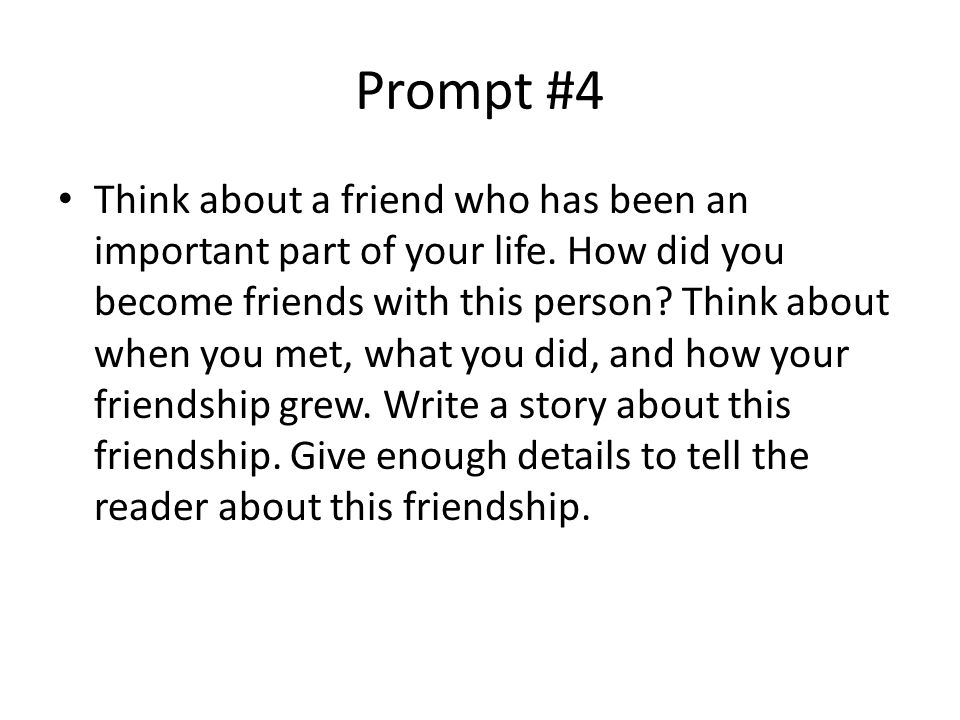 Prompt #4 Think about a friend who has been an important part of your life.