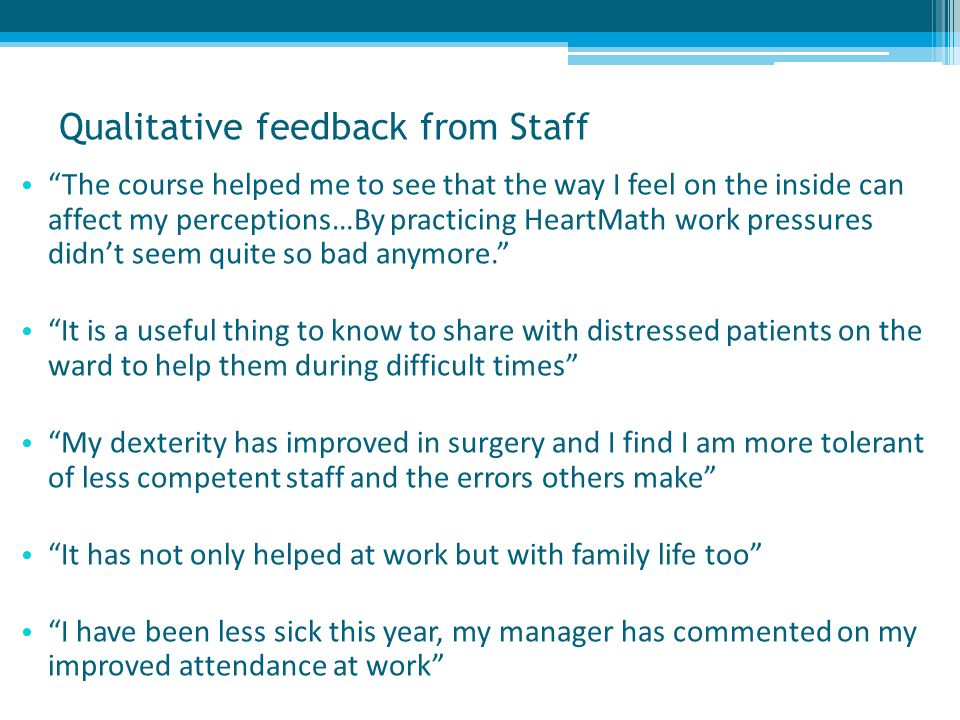 """Qualitative feedback from Staff """"The course helped me to see that the way I feel on the inside can affect my perceptions…By practicing HeartMath work"""