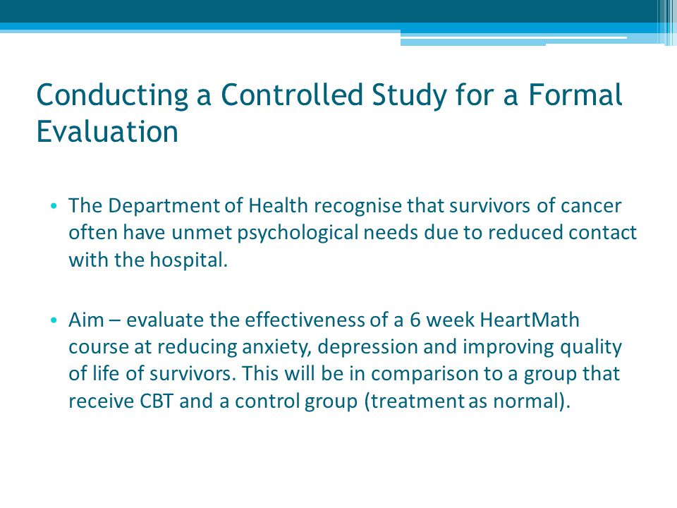Conducting a Controlled Study for a Formal Evaluation The Department of Health recognise that survivors of cancer often have unmet psychological needs