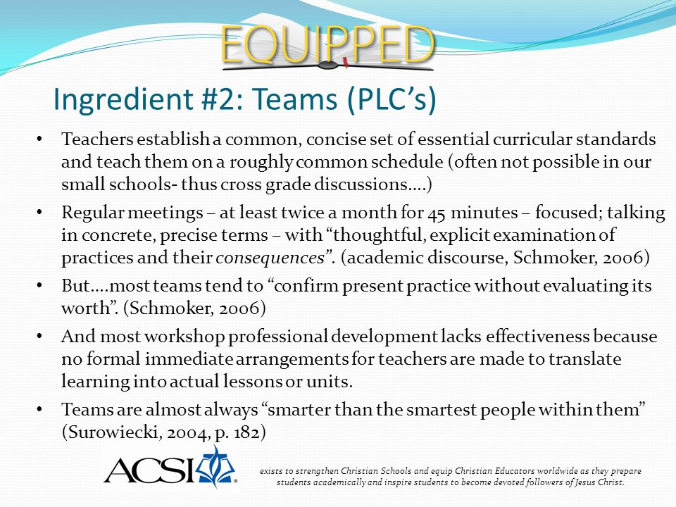 Ingredient #2: Teams (PLC's) exists to strengthen Christian Schools and equip Christian Educators worldwide as they prepare students academically and inspire students to become devoted followers of Jesus Christ.