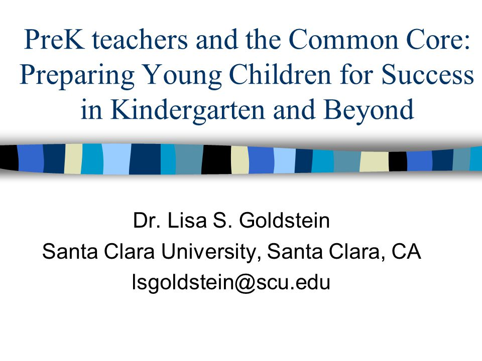 PreK teachers and the Common Core: Preparing Young Children for Success in Kindergarten and Beyond Dr.