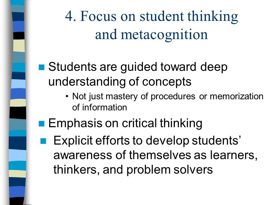 4. Focus on student thinking and metacognition Students are guided toward deep understanding of concepts Not just mastery of procedures or memorizatio