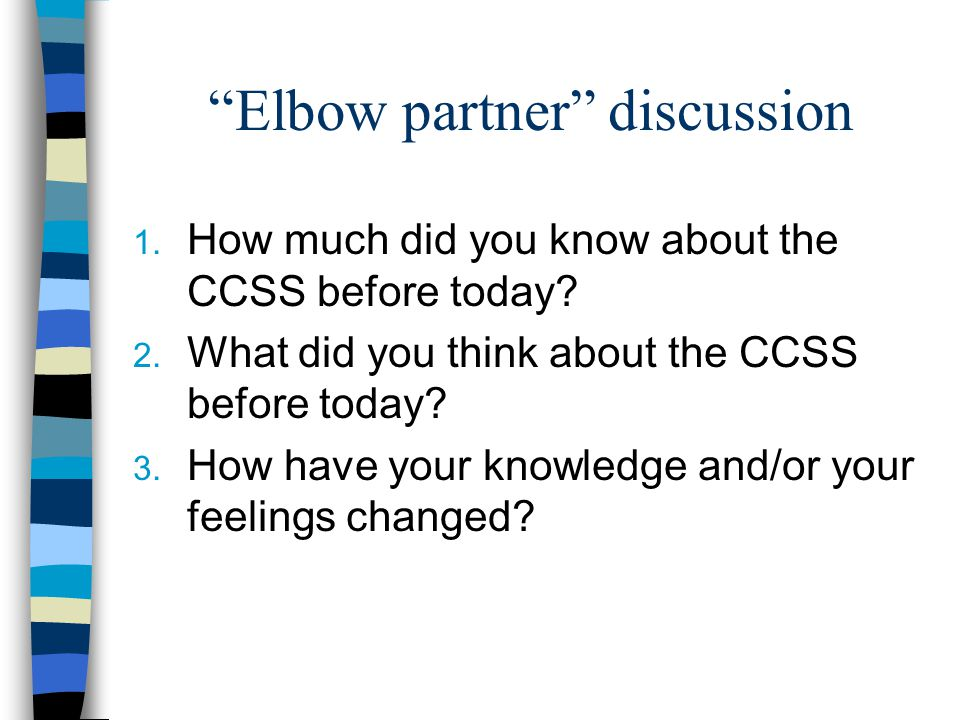 Elbow partner discussion 1. How much did you know about the CCSS before today.