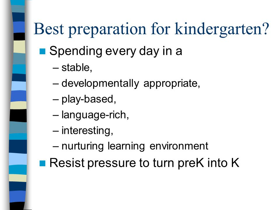 PreK and the whole child Strong social-emotional skills and productive approaches to learning are more important than academic skills for success in kindergarten This has become even more true as kindergarten has become more academic and structured