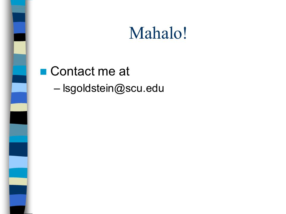 Mahalo! Contact me at –lsgoldstein@scu.edu