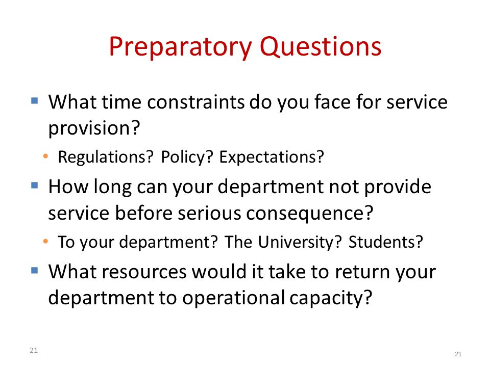 21 Preparatory Questions  What time constraints do you face for service provision.