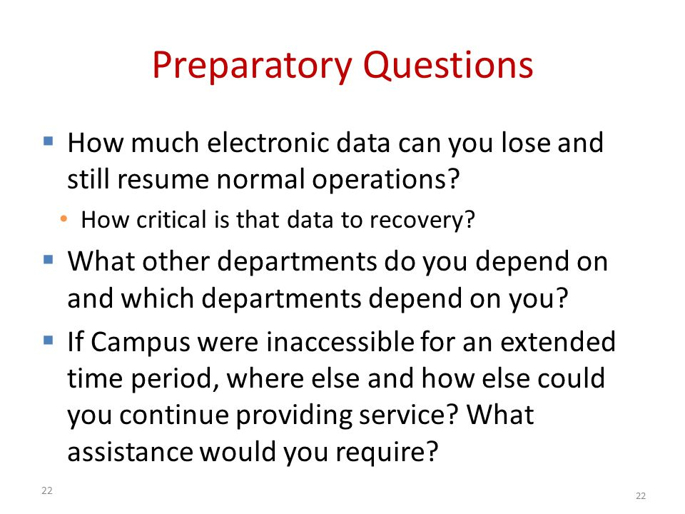 22 Preparatory Questions  How much electronic data can you lose and still resume normal operations.