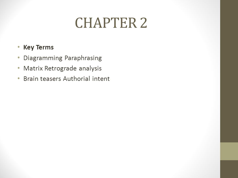 CHAPTER 2 Key Terms Diagramming Paraphrasing Matrix Retrograde analysis Brain teasers Authorial intent