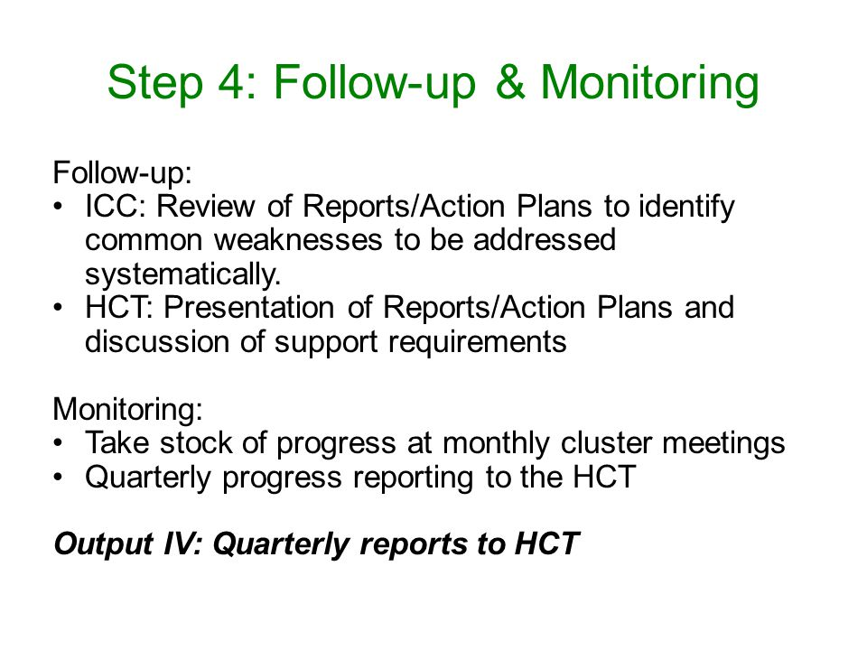 Step 4: Follow-up & Monitoring Follow-up: ICC: Review of Reports/Action Plans to identify common weaknesses to be addressed systematically. HCT: Prese