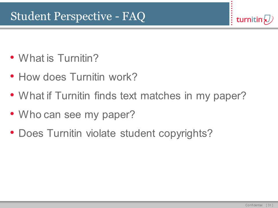 [ 31 ]Confidential Student Perspective - FAQ What is Turnitin.