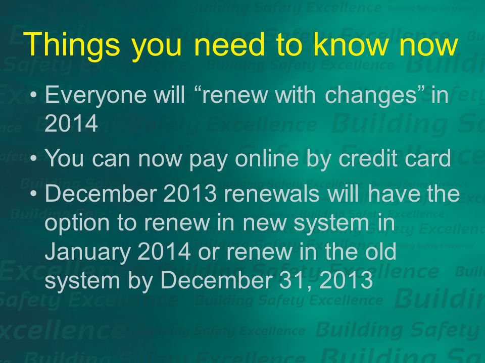 Things you need to know now Everyone will renew with changes in 2014 You can now pay online by credit card December 2013 renewals will have the option to renew in new system in January 2014 or renew in the old system by December 31, 2013