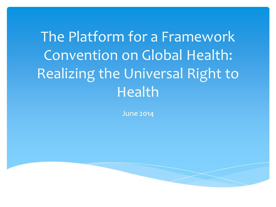  Why a global health treaty based in the right to health.