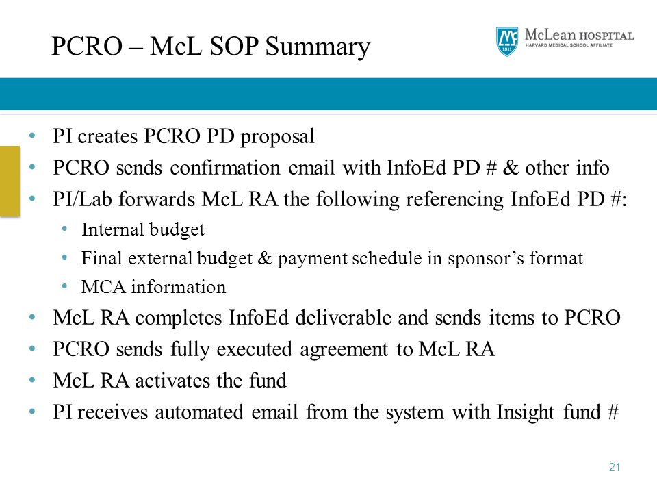 21 PCRO – McL SOP Summary PI creates PCRO PD proposal PCRO sends confirmation email with InfoEd PD # & other info PI/Lab forwards McL RA the following