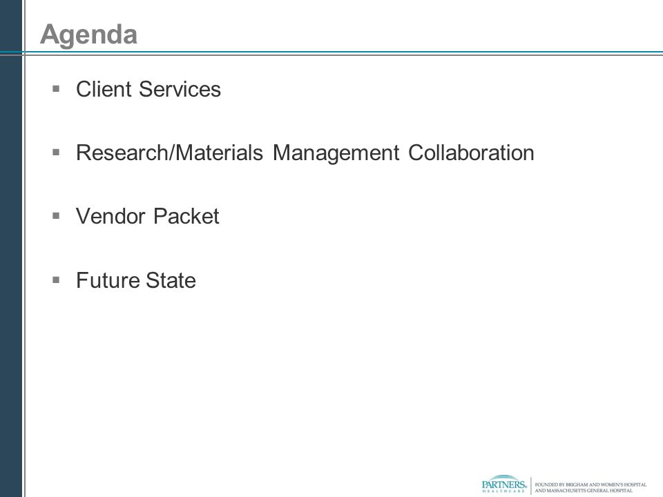 Agenda  Client Services  Research/Materials Management Collaboration  Vendor Packet  Future State