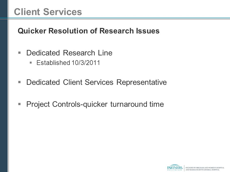 Client Services Quicker Resolution of Research Issues  Dedicated Research Line  Established 10/3/2011  Dedicated Client Services Representative  P