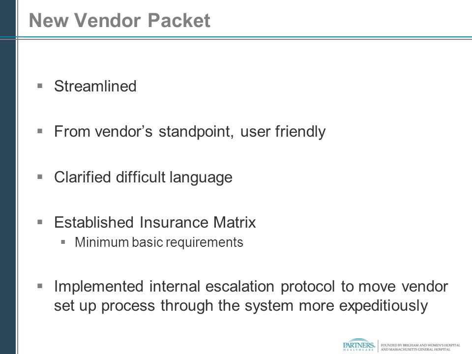 New Vendor Packet  Streamlined  From vendor's standpoint, user friendly  Clarified difficult language  Established Insurance Matrix  Minimum basi