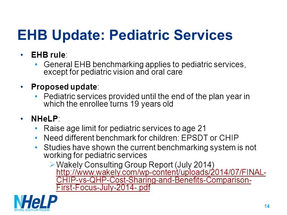 EHB Update: Pediatric Services EHB rule: General EHB benchmarking applies to pediatric services, except for pediatric vision and oral care Proposed up