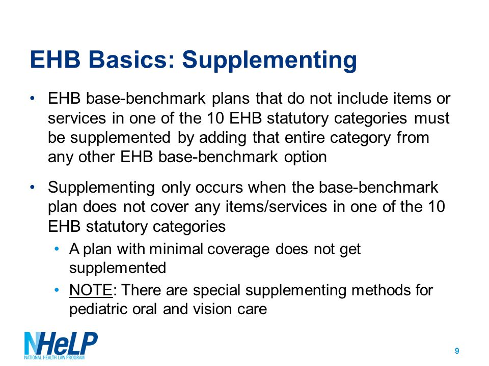 EHB Basics: Supplementing EHB base-benchmark plans that do not include items or services in one of the 10 EHB statutory categories must be supplemente