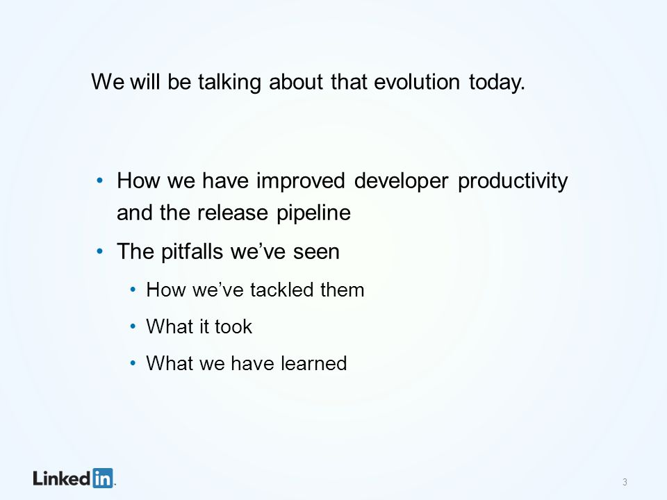 We will be talking about that evolution today. 3 How we have improved developer productivity and the release pipeline The pitfalls we've seen How we'v