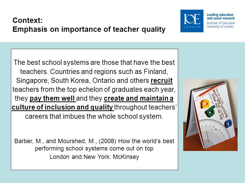 4 Context: Emphasis on importance of teacher quality What is the most important school- related factor in student learning.