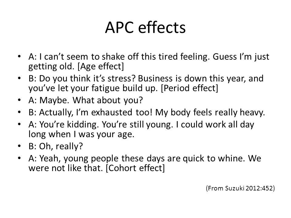 APC effects A: I can't seem to shake off this tired feeling.