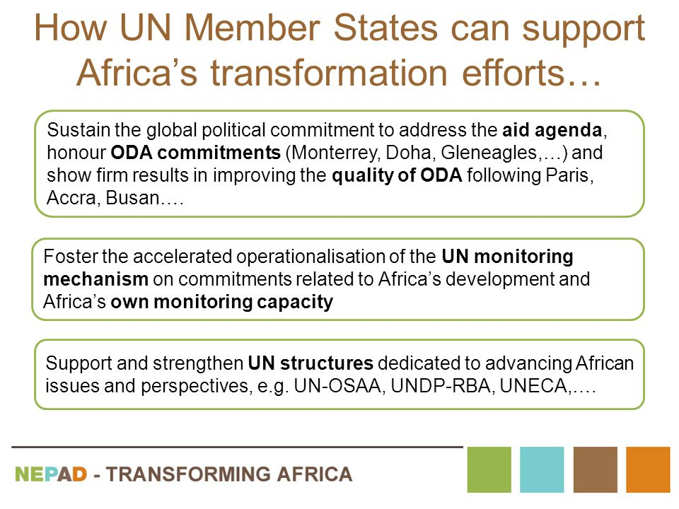 How UN Member States can support Africa's transformation efforts… Sustain the global political commitment to address the aid agenda, honour ODA commit