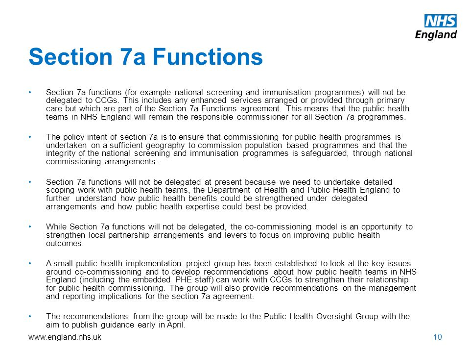 www.england.nhs.uk Section 7a Functions 10 Section 7a functions (for example national screening and immunisation programmes) will not be delegated to