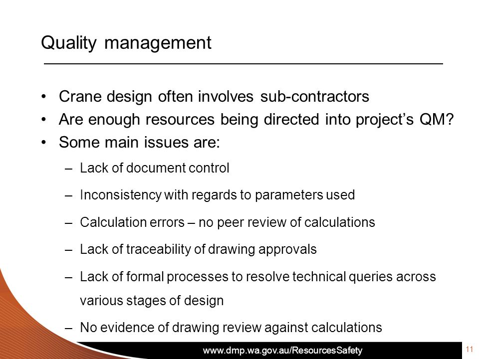 www.dmp.wa.gov.au/ResourcesSafety Quality management 11 Crane design often involves sub-contractors Are enough resources being directed into project's QM.